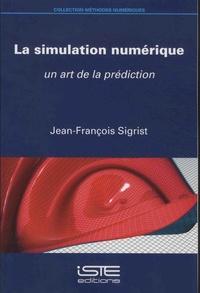 La simulation numérique- Un art de la prédiction - Jean-François Sigrist |