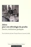 Jean-François Simon et Laurent Le Gall - Jalons pour une ethnologie du proche - Savoirs, institutions, pratiques.
