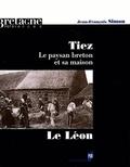 Jean-François Simon - Tiez - Le paysan breton et sa maison. Le Léon.