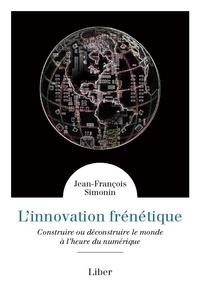Jean-François Simonin - L'innovation frénétique - Construire ou déconstruire le monde à l'heure du numérique.