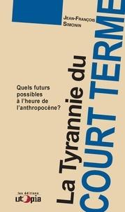 Jean-François Simonin - La tyrannie du court-terme - Quels futurs possibles à l'heure de l'anthropocène ?.