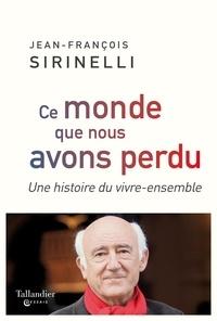 Jean-François Sirinelli - Ce monde que nous avons perdu - Une histoire du vivre-ensemble.