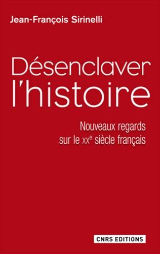 Désenclaver l'histoire. Nouveaux regards sur le XXe siècle français