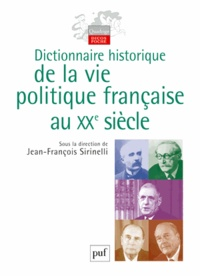 Jean-François Sirinelli - Dictionnaire historique de la vie politique française au XXème siècle.