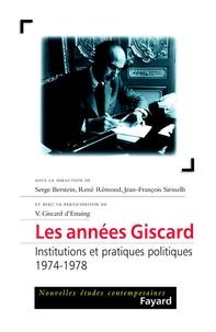 Jean-François Sirinelli et Serge Berstein - Les années Giscard - Institutions et pratiques politiques (1974-1978).