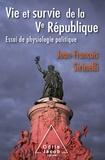 Jean-François Sirinelli - Vie et survie de la Ve République - Essai de physiologie politique.