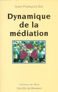Jean-François Six - Dynamique de la médiation.