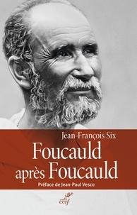 Jean-François Six et Jean-François Six - Foucauld après Foucauld.