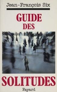Jean-François Six - Guide des solitudes.