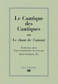 Jean-François Six - Le Cantique des cantiques ou Le chant de l'amour.