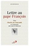 Jean-François Six - Lettre au pape François - Pour Charles de Foucauld, le centenaire mis sous le boisseau.