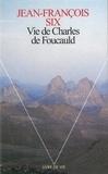 Jean-François Six - Vie de Charles de Foucauld.