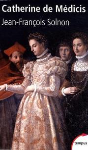 Jean-François Solnon - Catherine de Médicis.