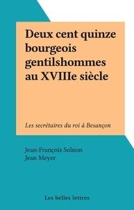 Jean-François Solnon et Jean Meyer - Deux cent quinze bourgeois gentilshommes au XVIIIe siècle - Les secrétaires du roi à Besançon.