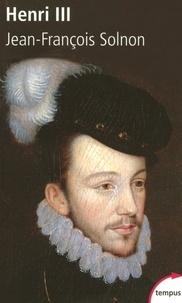Jean-François Solnon - Henri III - Un désir de majesté.