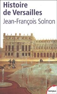 Jean-François Solnon - Histoire de Versailles.
