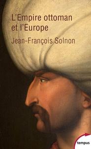 Jean-François Solnon - L'Empire Ottoman et l'Europe - XIVe-XXe siècle.