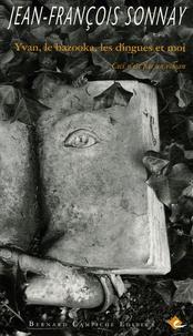 Jean-François Sonnay - Yvan, le bazooka, les dingues et moi - Ceci n'est pas un roman.