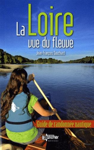 Jean-François Souchard - La Loire vue du fleuve - Guide de randonnée nautique.
