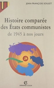 Jean-François Soulet - Histoire comparée des États communistes de 1945 à nos jours.