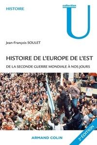 Jean-François Soulet - Histoire de l'Europe de l'Est - De la Seconde Guerre mondiale à nos jours.