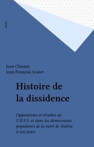 Jean-François Soulet et Jean Chiama - Histoire de la dissidence - Oppositions et révoltes en U.R.S.S. et dans les démocraties populaires, de la mort de Staline à nos jours.