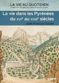 Jean-François Soulet - La vie dans les Pyrénées du XVIe au XVIIIe siècles.
