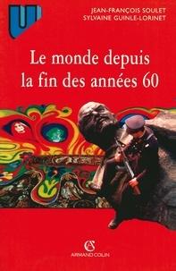 Jean-François Soulet et Sylvaine Guinle-Lorinet - Le monde depuis la fin des années 60 - Précis d'histoire immédiate.
