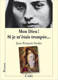 Jean-François Soulet - Mon dieu ! si je m'etais trompee....