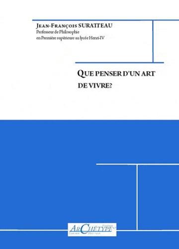 Jean-François Suratteau - Que penser d'un art de vivre ?.