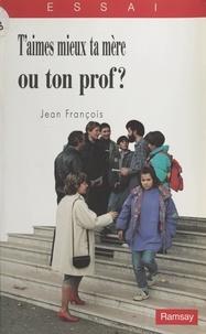 Jean François - T'aimes mieux ta mère ou ton prof ?.