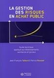 Jean-François Taillard et Patrice Roussel - La gestion des risques en achat public - Guide technique appliqué aux établissement sanitaires et sociaux.