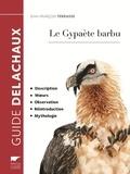 Jean-François Terrasse - Le Gypaète barbu - Description, moeurs, observation, réintroduction, mythologie.