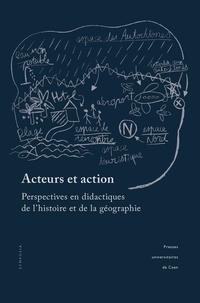 Jean-François Thémines et Sylvain Doussot - Acteurs et action - Perspectives en didactiques de l'histoire et de la géographie.