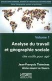 Jean-François Thémines et Anne-Laure Le Guern - Analyse du travail et géographie sociale - Volume 1, Des outils pour agir.