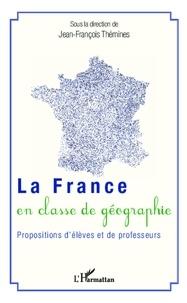 Jean-François Thémines - La France en classe de géographie - Propositions d'élèves et de professeurs.