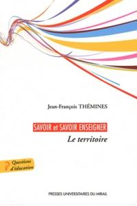 Téléchargez l'ebook à partir de google book en pdf Savoir et savoir enseigner  - Le territoire par Jean-François Thémines (French Edition)