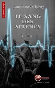 Jean-François Thiery - Le sang des sirènes.
