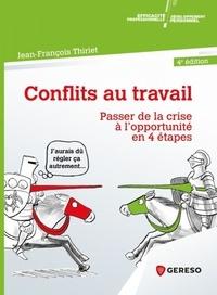 Conflits au travail- Passer de la crise à l'opportunité en 4 étapes - Jean-François Thiriet |