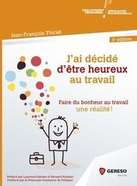 Jean-François Thiriet - J'ai décidé d'être heureux au travail.