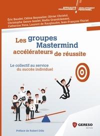 Jean-François Thiriet et Eric Baudet - Les groupes Mastermind : accélérateurs de réussite.
