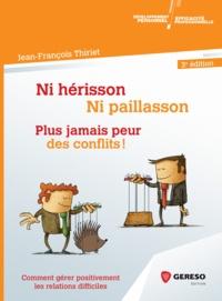 Jean-François Thiriet - Ni hérisson, ni paillasson : plus jamais peur des conflits ! - Comment gérer positivement les relations difficiles.