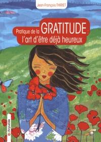 Jean-François Thiriet - Pratique de la gratitude - L'art d'être déjà heureux.