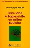 Jean-François Thirion - Faire face à l'agressivité en milieu scolaire.