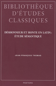 Jean-François Thomas - Déshonneur et honte en latin : étude sémantique.