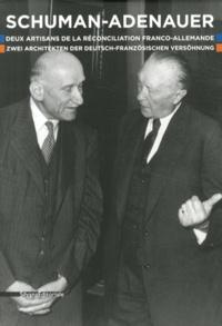 Jean-François Thull et Andreas Wilkens - Schuman-Adenauer - Deux artisans de la réconciliation franco-allemande.