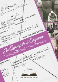 Jean-François Tifiou - De Quimper à Cayenne - Le singulier destin d'une bretonne.
