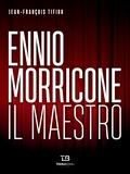 Jean-François Tifiou - Ennio Morricone - Il maestro.