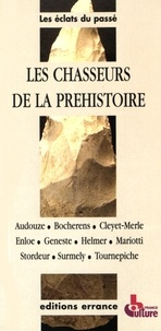 Jean-François Tournepiche et Jean-Michel Geneste - Les chasseurs de la Préhistoire.