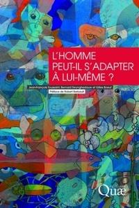 Jean-François Toussaint et Bernard Swynghedauw - L'homme peut-il s'adapter à lui-même ? - Marges d'adaptation de l'espèce humaine face aux changements environnementaux.